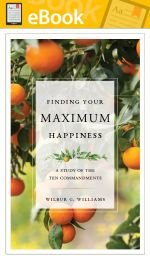 Finding Your Maximum Happiness: A Study of the Ten Commandments **E-Book**