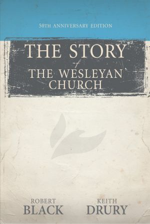 The Story of The Wesleyan Church: 50th Anniversary Edition