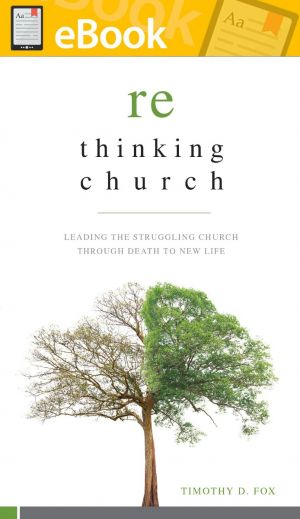Rethinking Church: Leading the Struggling Church through Death to New Life **E-Book**