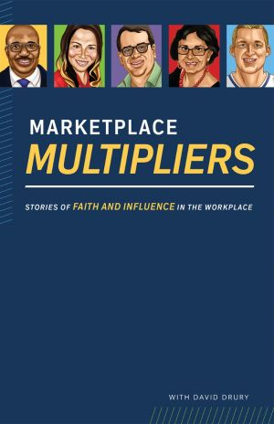 Marketplace Multipliers: Stories of Faith and Influence in the Workplace