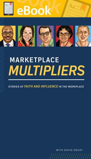 Marketplace Multipliers: Stories of Faith and Influence in the Workplace **E-Book**