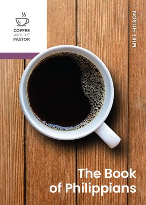 The Book of Philippians (Coffee with the Pastor series)
