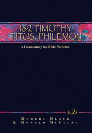 1 & 2 Timothy, Titus, Philemon: A Commentary for Bible Students (Wesley Bible Commentary Series)