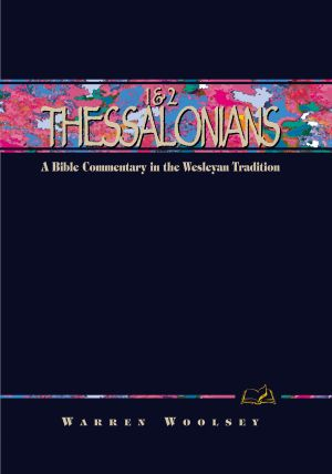 1 & 2 Thessalonians: A Commentary for Bible Students (Wesley Bible Commentary Series)