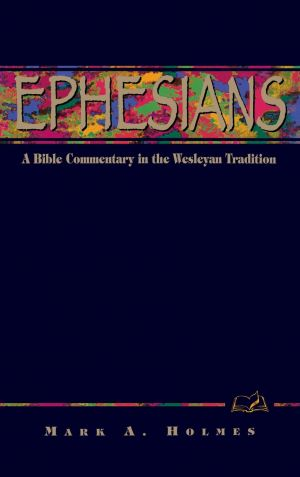 Ephesians: A Commentary for Bible Students (Wesley Bible Commentary Series)