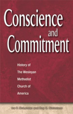 Conscience and Commitment: History of The Wesleyan Methodist Church of America