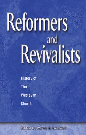 Reformers and Revivalists: History of The Wesleyan Church