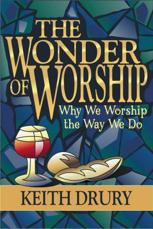 The Wonder of Worship: Why We Worship the Way We Do