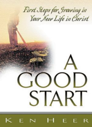 A Good Start: First Steps for Growing in Your New Life in Christ (Good Start Series)