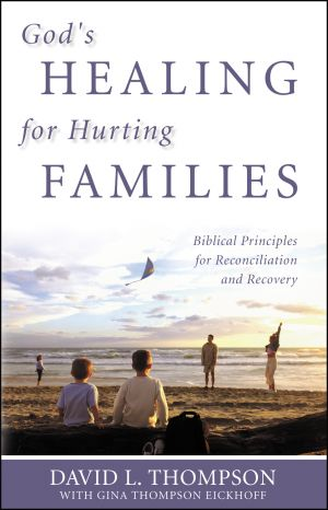 God's Healing for Hurting Families: Biblical Principles for Reconciliation and Recovery
