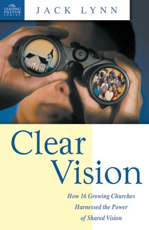 Clear Vision: How 16 Growing Churches Harnessed the Power of Shared Vision