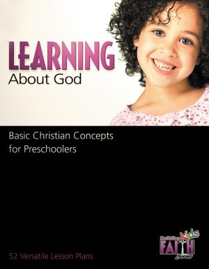 Building Faith Kids Series - Learning About God: Basic Christian Concepts for Preschoolers