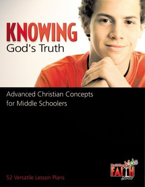 Building Faith Kids Series -  Knowing God's Truth: Advanced Christian Concepts for Middle Schoolers
