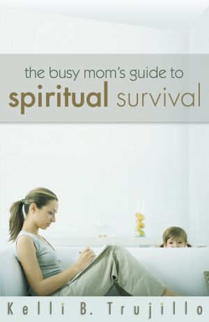 The Busy Mom's Guide to Spiritual Survival
