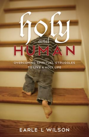 Holy and Human: Overcoming Spiritual Struggles to Live a Holy Life