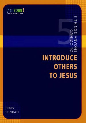 5 Things Anyone Can Do to Introduce Others to Jesus (You Can! Series)
