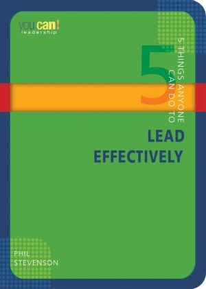 5 Things Anyone Can Do to Lead Effectively (You Can! Series)