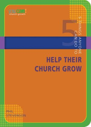 5 Things Anyone Can Do to Help Their Church Grow (You Can! Series)