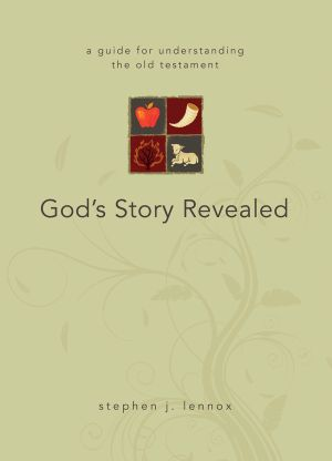 God's Story Revealed: A Guide for Understanding the Old Testament