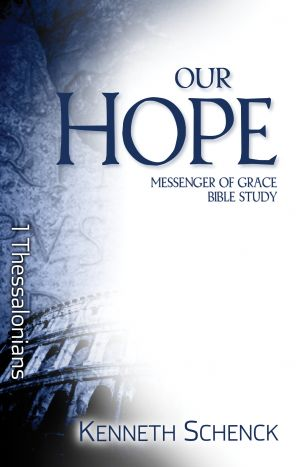 Our Hope: 1 Thessalonians (Paul: Messenger of Grace Bible Study)