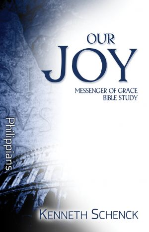 Our Joy: Philippians (Paul: Messenger of Grace Bible Study)