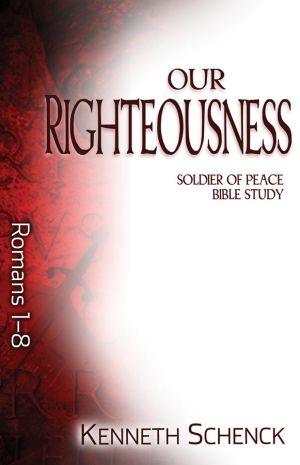 Our Righteousness: Romans 1-8 (Paul: Soldier of Peace Bible Study)