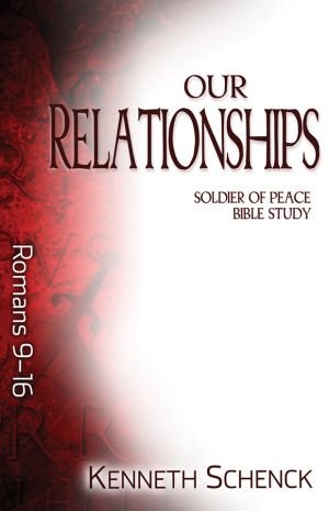 Our Relationships: Romans 9-16 (Paul: Soldier of Peace Bible Study)