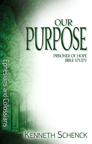 Our Purpose: Ephesians and Colossians (Paul: Prisoner of Hope Bible Study)
