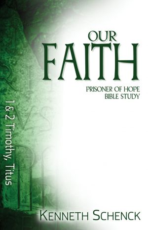 Our Faith: 1 & 2 Timothy, Titus (Paul: Prisoner of Hope Bible Study)