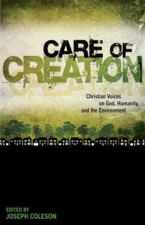 Care of Creation: Christian Voices on God, Humanity, and the Environment