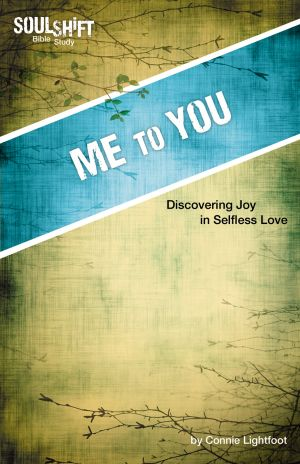 Me to You: Discovering Joy in Selfless Love (SoulShift Bible Study)