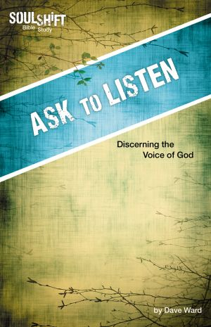Ask to Listen: Discerning the Voice of God (SoulShift Bible Study)