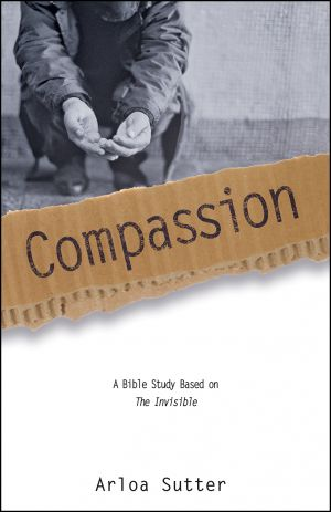 Compassion (The Invisible Bible Study Series)