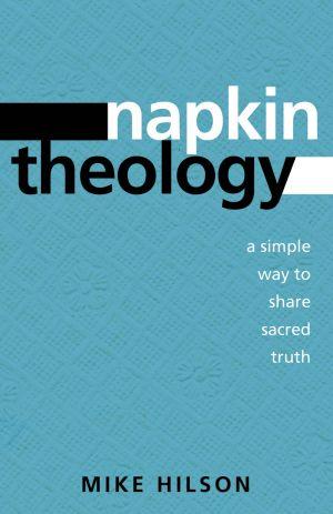 Napkin Theology: A Simple Way to Share Sacred Truth