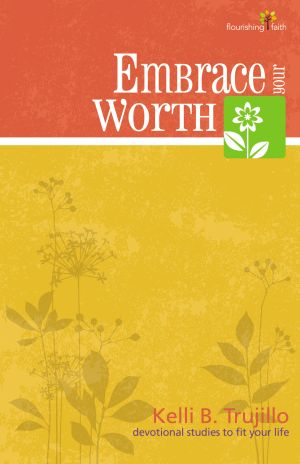 Embrace Your Worth (Flourishing Faith Devotional Studies)