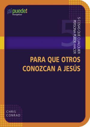 5 Cosas que Cualquier Persona Puede Hacer para Que Otros Conozcan a Jesus