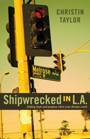 Shipwrecked in L.A.: Finding Hope and Purpose When Your Dreams Crash