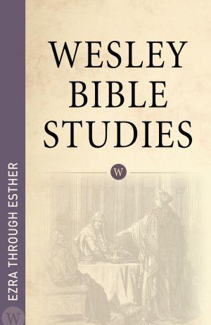 Wesley Bible Studies: Ezra through Esther