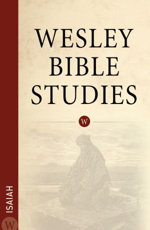 Wesley Bible Studies: Isaiah