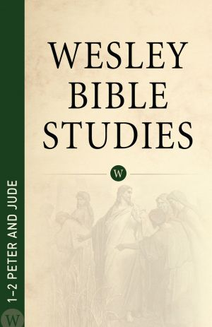 Wesley Bible Studies: 1-2 Peter and Jude