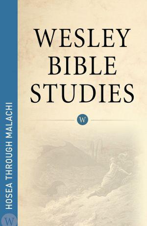 Wesley Bible Studies: Hosea through Malachi