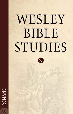 Wesley Bible Studies: Romans