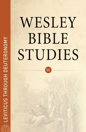 Wesley Bible Studies: Leviticus through Deuteronomy