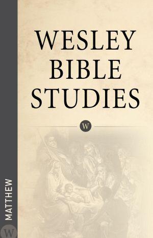 Wesley Bible Studies: Matthew