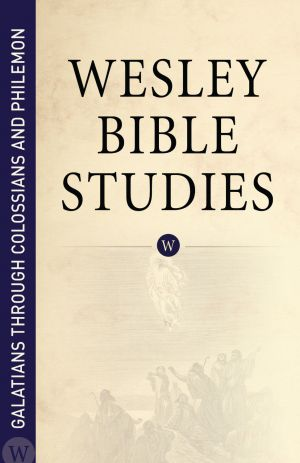 Wesley Bible Studies: Galatians through Colossians and Philemon