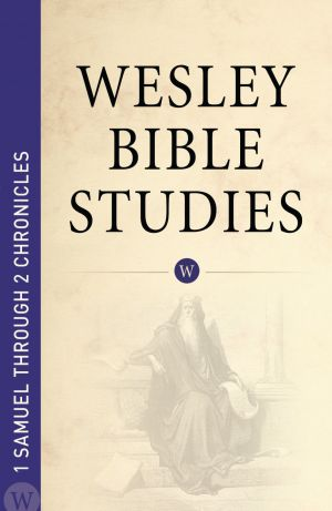 Wesley Bible Studies: 1 Samuel through 2 Chronicles