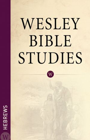 Wesley Bible Studies: Hebrews