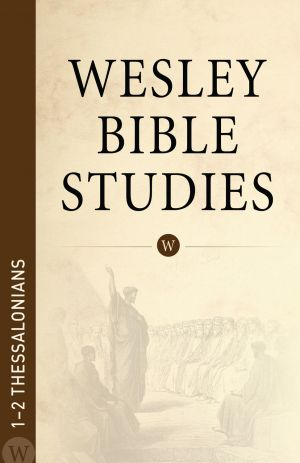 Wesley Bible Studies: 1-2 Thessalonians