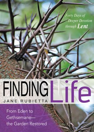 Finding Life:  From Eden to Gethsemane—the Garden Restored