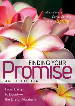 Finding Your Promise: From Barren to Bounty—the Life of Abraham